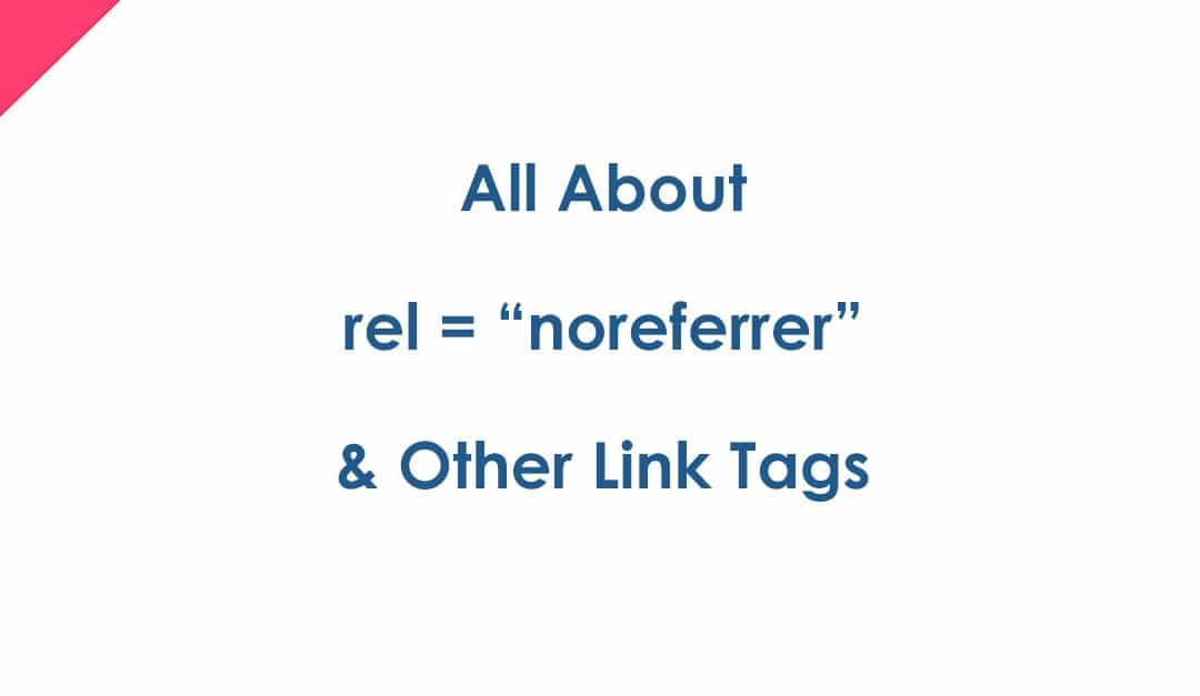 "Using rel = ""noreferrer noopener"" To Tag Your Links"